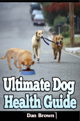 Ultimate Dog Health Guide