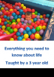 Everything you need to know about life taught by a 3 year ol