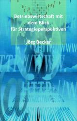 Betriebswirtschaft mit dem Blick für Strategieperspektiven