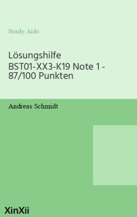 Lösungshilfe BST01-XX3-K19 Note 1 - 87/100 Punkten