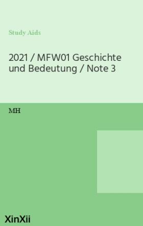 2021 / MFW01 Geschichte und Bedeutung / Note 3