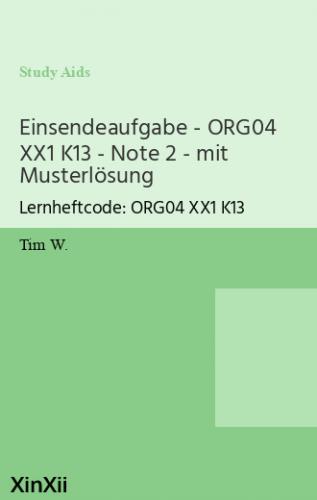Einsendeaufgabe - ORG04 XX1 K13 - Note 2 - mit Musterlösung