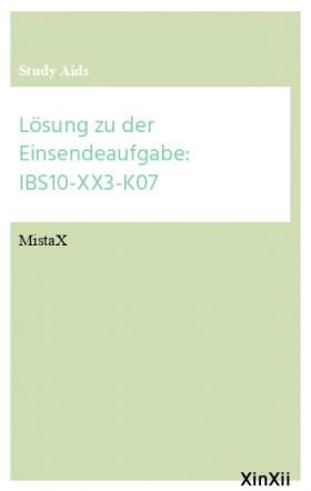 Lösung zu der Einsendeaufgabe: IBS10-XX3-K07