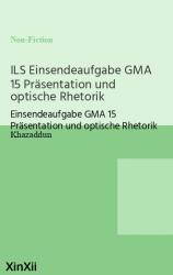 ILS Einsendeaufgabe GMA 15 Präsentation und optische Rhetorik