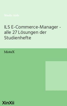 ILS E-Commerce-Manager - alle 27 Lösungen der Studienhefte