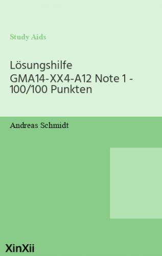 Lösungshilfe GMA14-XX4-A12 Note 1 - 100/100 Punkten