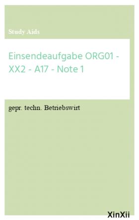 Einsendeaufgabe ORG01 - XX2 - A17 - Note 1
