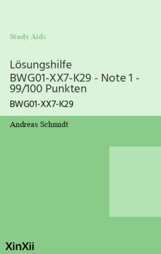 Lösungshilfe BWG01-XX7-K29 - Note 1 - 99/100 Punkten