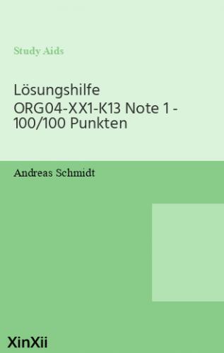 Lösungshilfe ORG04-XX1-K13 Note 1 - 100/100 Punkten