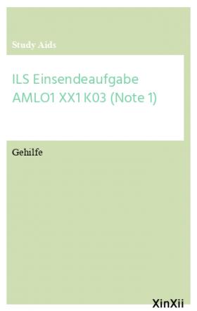 ILS Einsendeaufgabe AMLO1 XX1 K03 (Note 1)