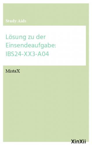 Lösung zu der Einsendeaufgabe: IBS24-XX3-A04