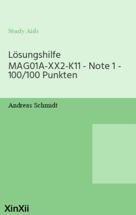 Lösungshilfe MAG01A-XX2-K11 - Note 1 - 100/100 Punkten
