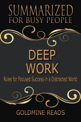 Deep Work - Summarized for Busy People