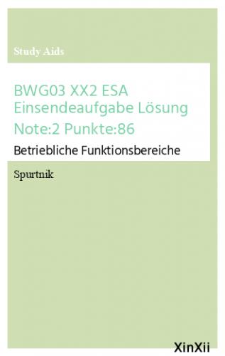 BWG03 XX2 ESA Einsendeaufgabe Lösung Note:2 Punkte:86