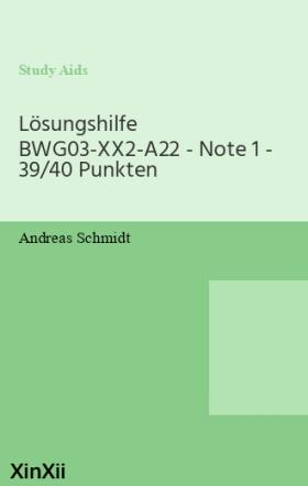 Lösungshilfe BWG03-XX2-A22 - Note 1 - 39/40 Punkten