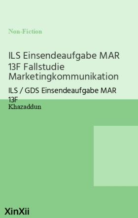 ILS Einsendeaufgabe MAR 13F Fallstudie Marketingkommunikation