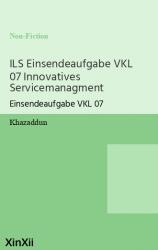 ILS Einsendeaufgabe VKL 07 Innovatives Servicemanagment
