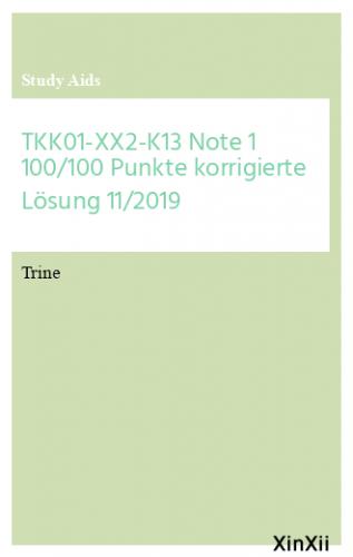 TKK01-XX2-K13 Note 1 100/100 Punkte korrigierte Lösung 11/2019