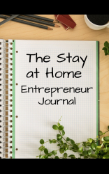 The Stay at Home Entrepreneur Journal