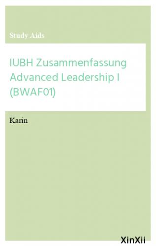IUBH Zusammenfassung Advanced Leadership I (BWAF01)