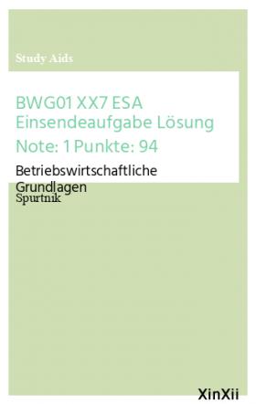 BWG01 XX7 ESA Einsendeaufgabe Lösung Note: 1 Punkte: 94