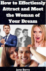 How to Effortlessly Attract and Meet the Woman of Your Dream
