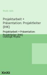 Projektarbeit + Präsentation: Projektleiter (IHK)