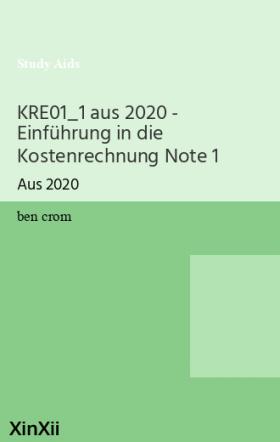 KRE01_1 aus 2020 - Einführung in die Kostenrechnung Note 1
